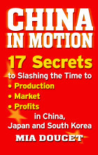 China in Motion: 17 Secrets to Slashing the Time to • Production, • Market and • Profits in China, Japan and South Korea